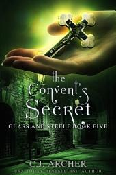 The Convent's Secret: Book 5 of the Glass and Steele series