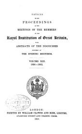 Notices of the Proceedings at the Meetings of the Members of the Royal Institution, with Abstracts of the Discourses: Volume 13