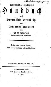 Medizinisches-pracktisches Handbuch: Auf Brownische Grundsätze und Erfahrung gegründet. ¬Erster ¬und ¬zweiter ¬Theil, von allgmemeinen Krankheiten, Bände 1-2