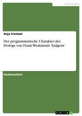 Der programmatische Charakter des Prologs von Frank Wedekinds 'Erdgeist'