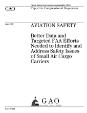 Aviation Safety: Better Data and Targeted FAA Efforts Needed to Identify and Address Safety Issues of Small Air Cargo Carriers