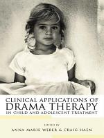 Clinical Applications of Drama Therapy in Child and Adolescent Treatment PDF
