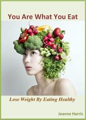 You Are What You Eat: Lose Weight By Eating Healthy