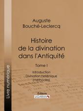 Histoire de la divination dans l'Antiquité: Tome I - Introduction - Divination hellénique (méthodes)
