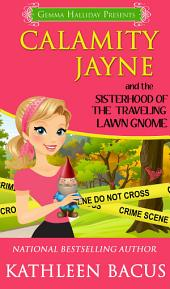 Calamity Jayne and the Sisterhood of the Traveling Lawn Gnome: Calamity Jayne Mysteries book #8