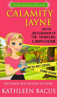 Calamity Jayne and the Sisterhood of the Traveling Lawn Gnome