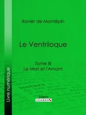 Le Ventriloque: Tome III - Le Mari et l'Amant