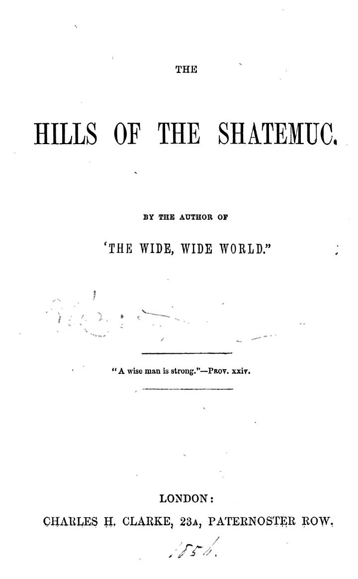 The hills of the Shatemuc, by the author of 'The wide, wide world'.