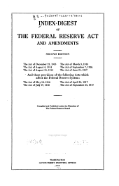 Index-digest of the Federal reserve act and amendments: the act of December 23, 1913, the act of August 4, 1914, the act of August 15, 1914, the act of March 3, 1915, Volume 1
