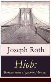 Hiob: Roman eines einfachen Mannes (Vollständige Ausgabe): Leidensweg des jüdisch-orthodoxen Toralehrers Mendel - Schicksalsschläge, durch die sein Glaube an Gott auf eine harte Probe gestellt ist