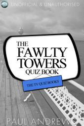 The Fawlty Towers Quiz Book: The TV Quiz Books