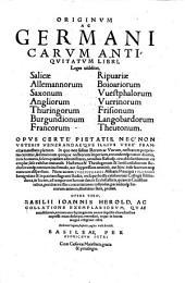 Originum ac Germanicarum antiquitatum libri, leges videlicet Salicae, Allemannorum, Saxonum (etc.)