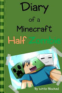 Diary of a Minecraft Half Zombie (Minecraft Illustrated Novel)