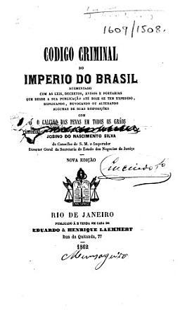 Codigo Criminal do Imperio do Brasil     Com o calculo das penas em todos os gr  os  Por Josino do Nascimento Silva  Nova edi    o PDF