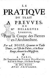 La pratique du trait a preuues de Mr Desargues Lyonnois, pour la coupe des pierres en l'architecture. Par A. Bosse, graueur en taille douce, ...
