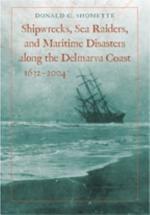 Shipwrecks, Sea Raiders, and Maritime Disasters Along the Delmarva Coast, 1632–2004