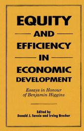 Equity and Efficiency in Economic Development: Essays in Honour of Benjamin Higgins
