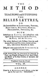 The Method of Teaching and Studying the Belles Lettres, Or An Introduction to Language, Poetry, Rhetoric, History, Moral Philosophy, Physics, &c: With Reflections on Taste; and Instructions with Regard to the Eloquence of the Pulpit, the Bar and the Stage. : the Whole Illustrated with Passages from the Most Famous Poets and Orators, Ancient and Modern, with Critical Remarks on Them. : Designed More Particularly for Students in the Universities : Translated from the French : in Four Volumes, Volume 4