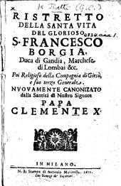 Ristretto della santa vita del glorioso S. Francesco Borgia, etc. [The dedication signed, G. C. Ratti.]