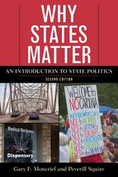 Why States Matter: An Introduction to State Politics, Edition 2