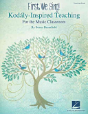First  We Sing  Kodaly Inspired Teaching for the Music Classroom