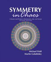 Symmetry in Chaos: A Search for Pattern in Mathematics, Art, and Nature, Second Edition