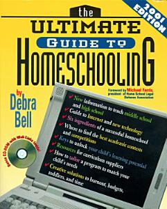 The Ultimate Guide to Homeschooling: Year 2001 Edition Book