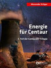 Energie für Centaur: 3. Teil der Centauren-Trilogie