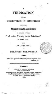 A vindication [signed Philalethes] of the dissenters in Lichfield from the charges brought against them in a paper, entitled 'A serious warning to the inhabitants' of that city: with an appendix on religious melancholy [signed Amicus].