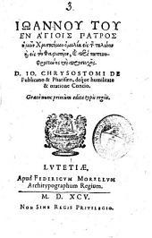 Ioannou tou_en hagiois patros hemon Chrysostomon homilia ... D. Io. Chrysostomi De puplicano & pharisaeo, deque humilitae & oratione concio