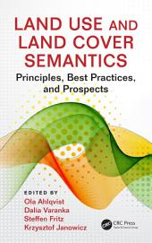 Land Use and Land Cover Semantics: Principles, Best Practices, and Prospects