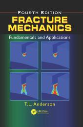 Fracture Mechanics: Fundamentals and Applications, Fourth Edition, Edition 4