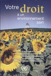 Votre droit à un environnement sain: un guide simplifié de la Convention d'Aarhus sur l'accès à l'information, la participation du public au processus décisionnel et l'accès à la justice en matière d'environnement