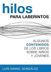 Hilos para laberintos: Algunos contenidos de los libros sobre niños y jóvenes