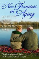 New Frontiers in Aging  Spirit and Science to Maximize Peak Experience in Your 60s  70s  and Beyond PDF