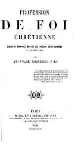 Profession de foi chrétienne: discours prononcé devant ses anciens catéchumènes, le 10 avril 1864
