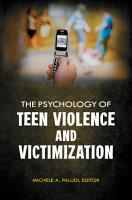 The Psychology of Teen Violence and Victimization PDF