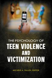 The Psychology of Teen Violence and Victimization: Volume 1