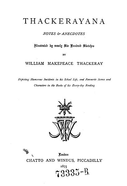 Download Thackerayana  Notes and Anecdotes Illustrated by Nearly Six Hundred Sketches by William Makepeace Thakeray  Depicting Humurous Incidents in His School Life  and Favourite Scenes and Characters in the Books of His Every day Reading Book