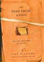 The Dead Emcee Scrolls: The Lost Teachings of Hip-Hop