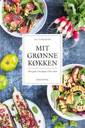 Mit grønne køkken: Mere grønt i hverdagen - helt enkelt