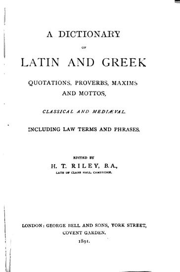 Dictionary of Latin and Greek quotations  proverbs  maxims   mottos  classical   mediaeval including law terms   phrases PDF