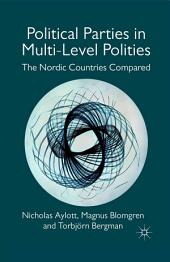 Political Parties in Multi-Level Polities: The Nordic Countries Compared