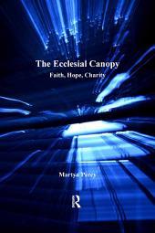 The Ecclesial Canopy: Faith, Hope, Charity