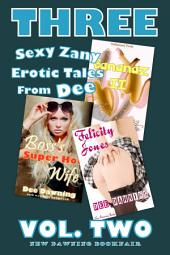 THREE Sexy Zany Erotic Tales From Dee: [VOL TWO]