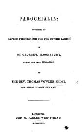 Parochialia: consisting of papers printed for the use of the Parish of St. George's, Bloomsbury, during the years 1834-41