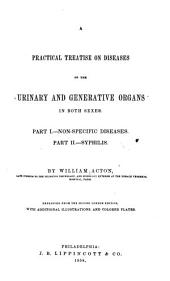 A Practical Treatise on the Diseases of the Urinary and Generative Organs in Both Sexes: Part I.-Non-specific Diseases. Part II.-Syphilis