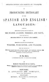 A Pronouncing Dictionary of the Spanish and English Languages: Composed from the Spanish Dictionaries of the Spanish Academy, Terreros, and Salvá, Upon the Basis of Seoane's Edition of Neuman and Baretti, and from the English Dictionaries of Webster, Worcester, and Walker ...