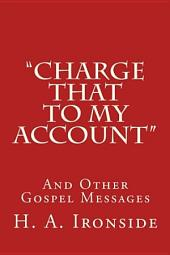 """Charge That to My Account"": And Other Gospel Messages"