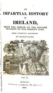 An Impartial History of Ireland: From the Period of the English Invasion to the Present Time : from Authentic Documents, Volume 2